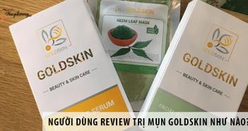 Người dùng review trị mụn Goldskin như nào?